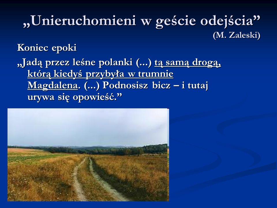 Unieruchomieni w geście odejścia (M. Zaleski) Koniec epoki Jadą przez leśne polanki (...) tą samą drogą, którą kiedyś przybyła w trumnie Magdalena. (.