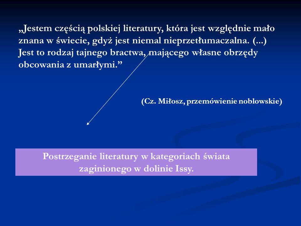Jestem częścią polskiej literatury, która jest względnie mało znana w świecie, gdyż jest niemal nieprzetłumaczalna. (...) Jest to rodzaj tajnego bract