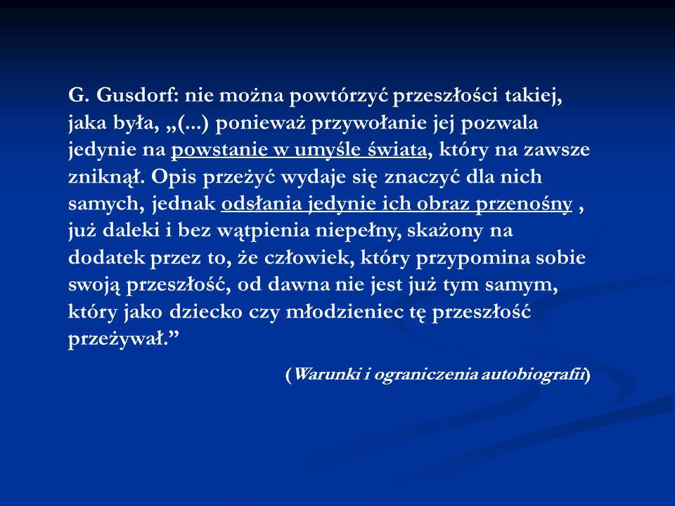 G. Gusdorf: nie można powtórzyć przeszłości takiej, jaka była, (...) ponieważ przywołanie jej pozwala jedynie na powstanie w umyśle świata, który na z