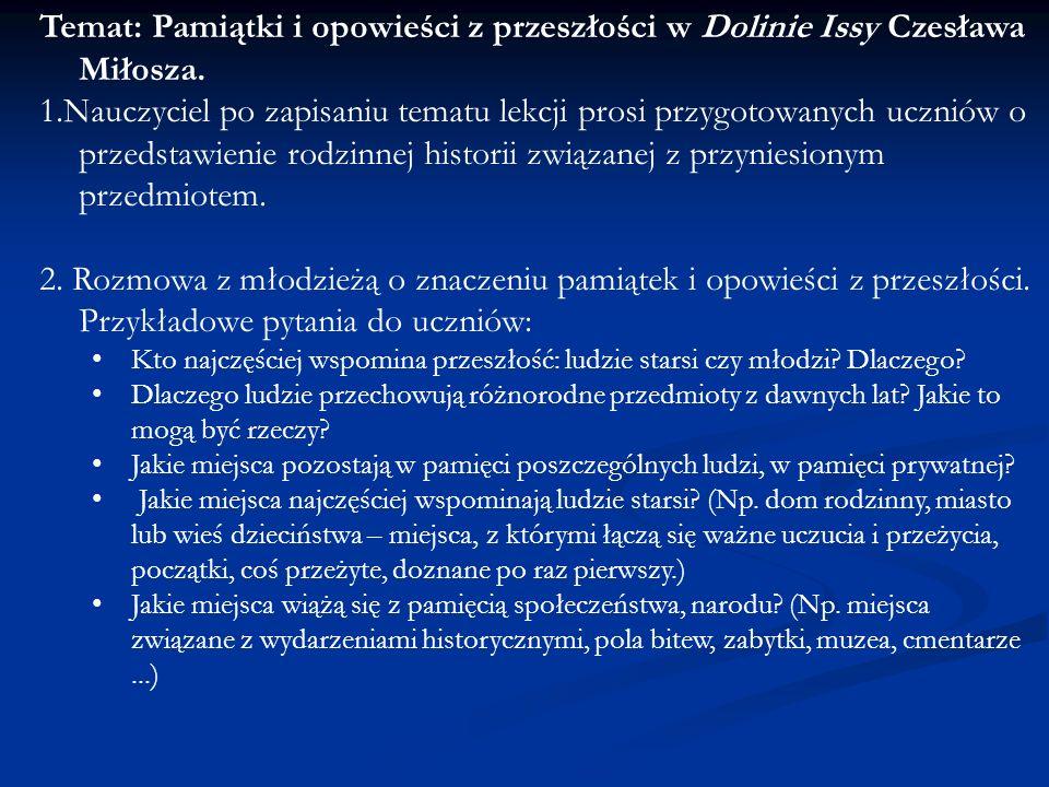 Temat: Pamiątki i opowieści z przeszłości w Dolinie Issy Czesława Miłosza. 1.Nauczyciel po zapisaniu tematu lekcji prosi przygotowanych uczniów o prze