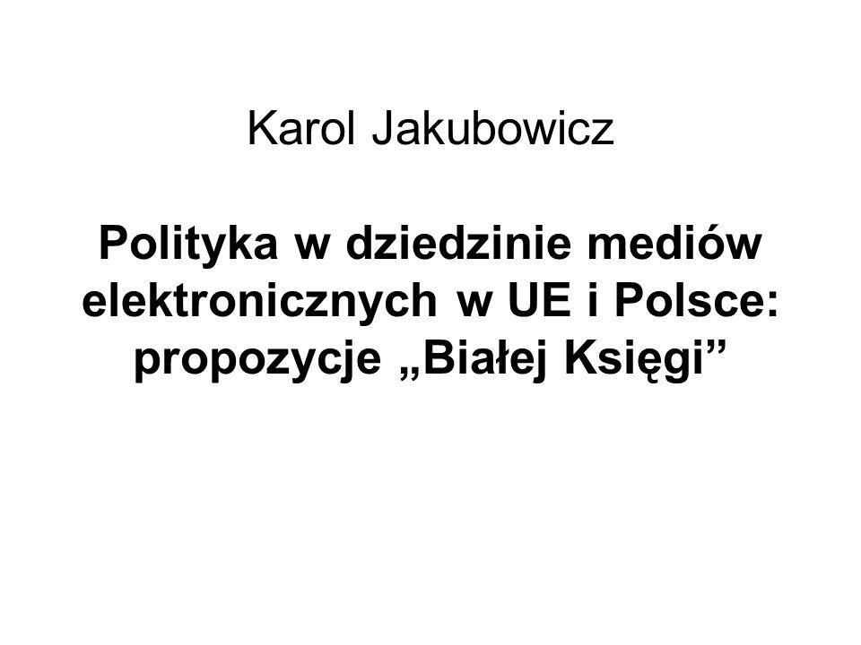Karol Jakubowicz Polityka w dziedzinie mediów elektronicznych w UE i Polsce: propozycje Białej Księgi