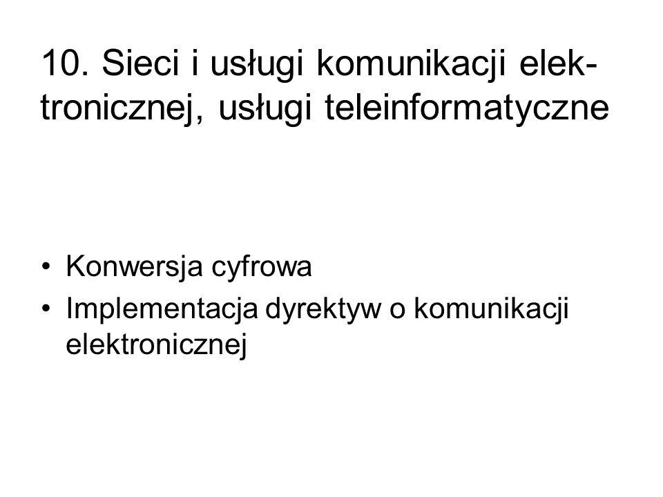 10. Sieci i usługi komunikacji elek- tronicznej, usługi teleinformatyczne Konwersja cyfrowa Implementacja dyrektyw o komunikacji elektronicznej