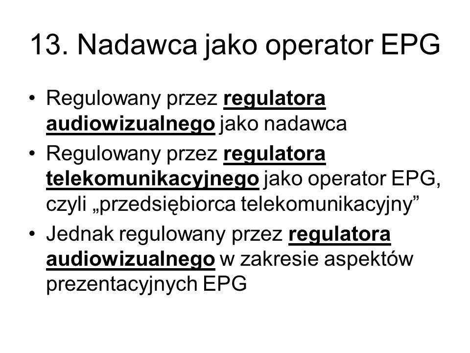 13. Nadawca jako operator EPG Regulowany przez regulatora audiowizualnego jako nadawca Regulowany przez regulatora telekomunikacyjnego jako operator E