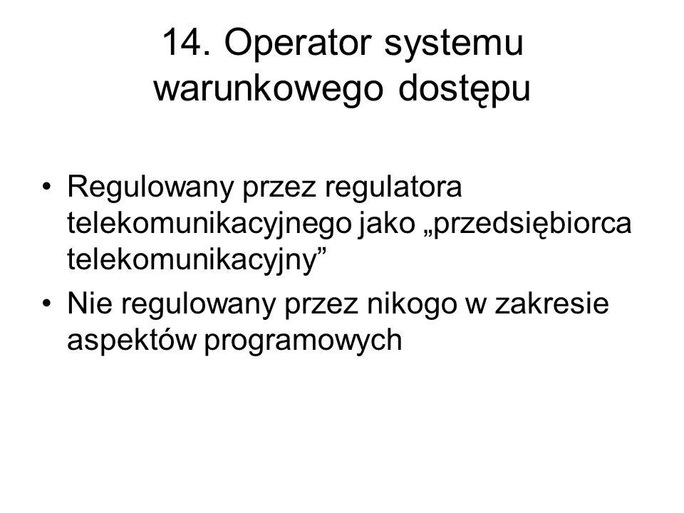 14. Operator systemu warunkowego dostępu Regulowany przez regulatora telekomunikacyjnego jako przedsiębiorca telekomunikacyjny Nie regulowany przez ni