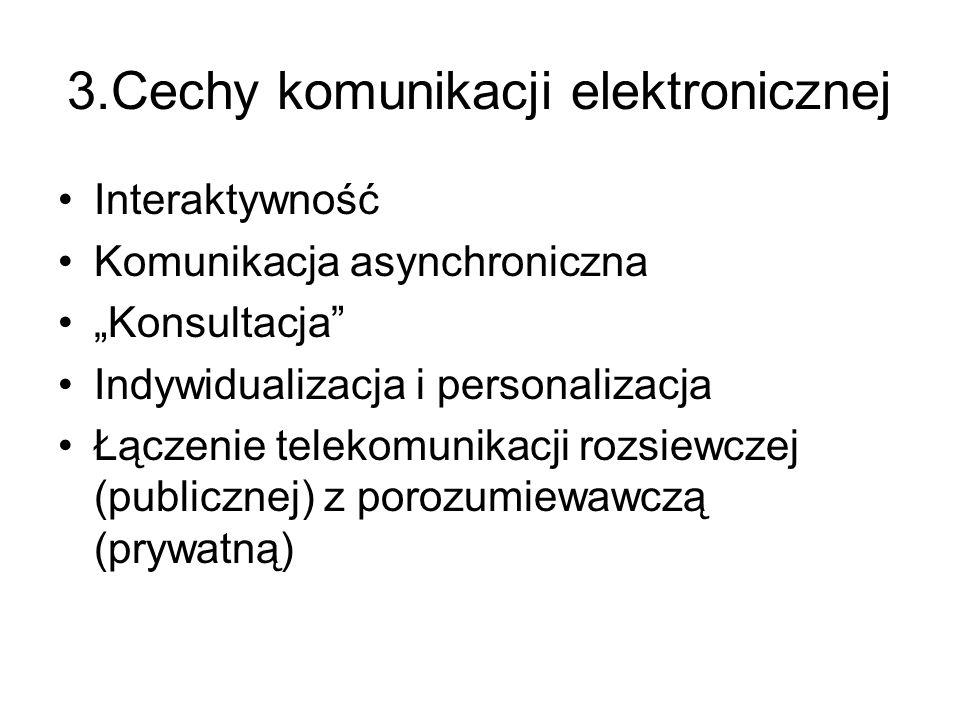 3.Cechy komunikacji elektronicznej Interaktywność Komunikacja asynchroniczna Konsultacja Indywidualizacja i personalizacja Łączenie telekomunikacji ro