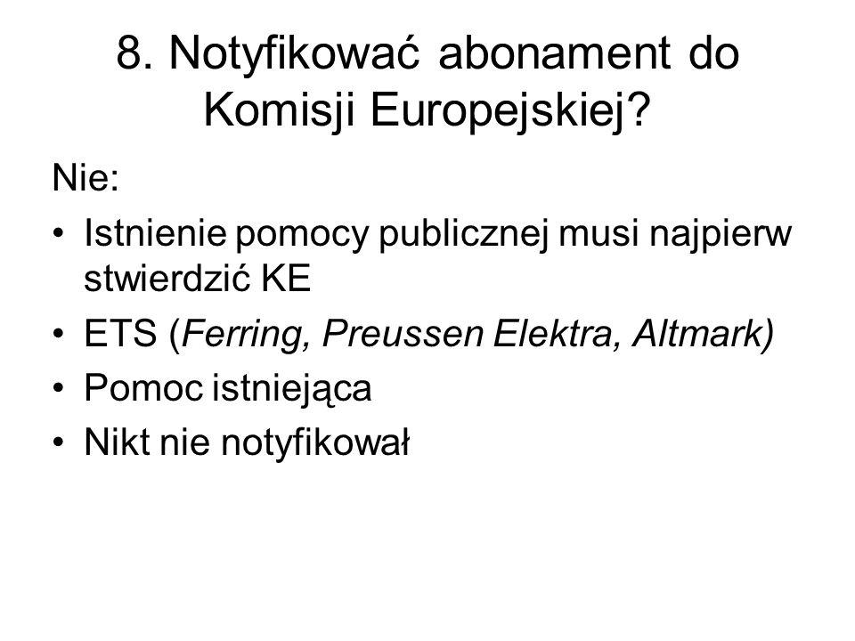 8. Notyfikować abonament do Komisji Europejskiej? Nie: Istnienie pomocy publicznej musi najpierw stwierdzić KE ETS (Ferring, Preussen Elektra, Altmark