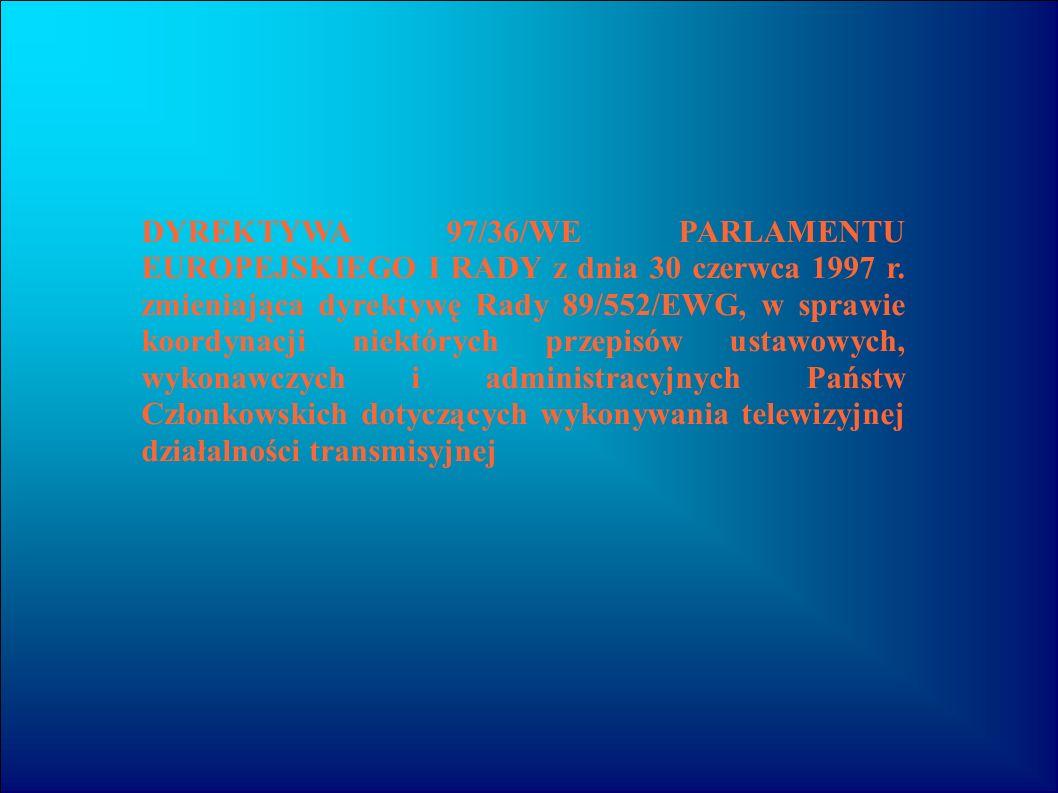 DYREKTYWA 97/36/WE PARLAMENTU EUROPEJSKIEGO I RADY z dnia 30 czerwca 1997 r. zmieniająca dyrektywę Rady 89/552/EWG, w sprawie koordynacji niektórych p