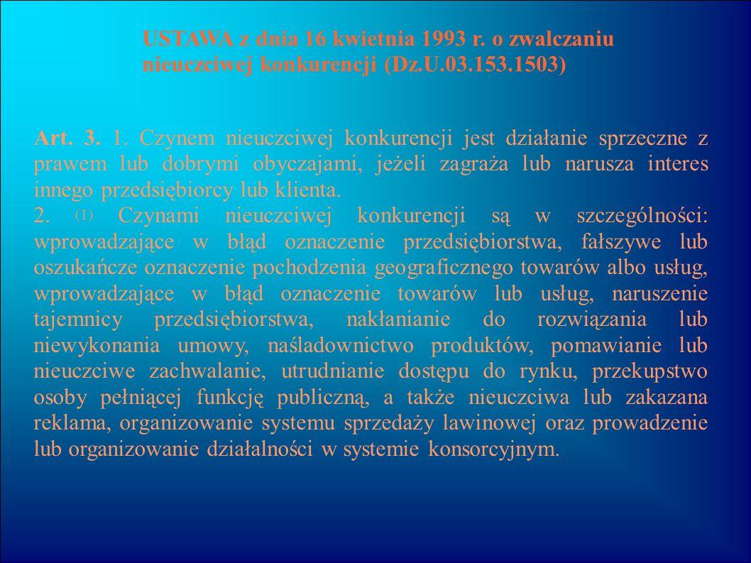 USTAWA z dnia 16 kwietnia 1993 r. o zwalczaniu nieuczciwej konkurencji (Dz.U.03.153.1503) Art. 3. 1. Czynem nieuczciwej konkurencji jest działanie spr