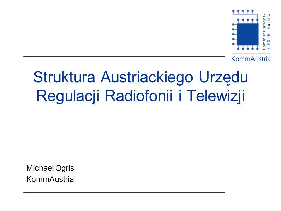 Struktura Austriackiego Urzędu Regulacji Radiofonii i Telewizji Michael Ogris KommAustria
