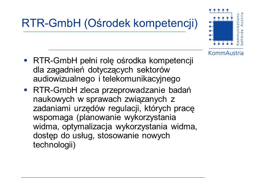 RTR-GmbH (Ośrodek kompetencji) RTR-GmbH pełni rolę ośrodka kompetencji dla zagadnień dotyczących sektorów audiowizualnego i telekomunikacyjnego RTR-GmbH zleca przeprowadzanie badań naukowych w sprawach związanych z zadaniami urzędów regulacji, których pracę wspomaga (planowanie wykorzystania widma, optymalizacja wykorzystania widma, dostęp do usług, stosowanie nowych technologii)