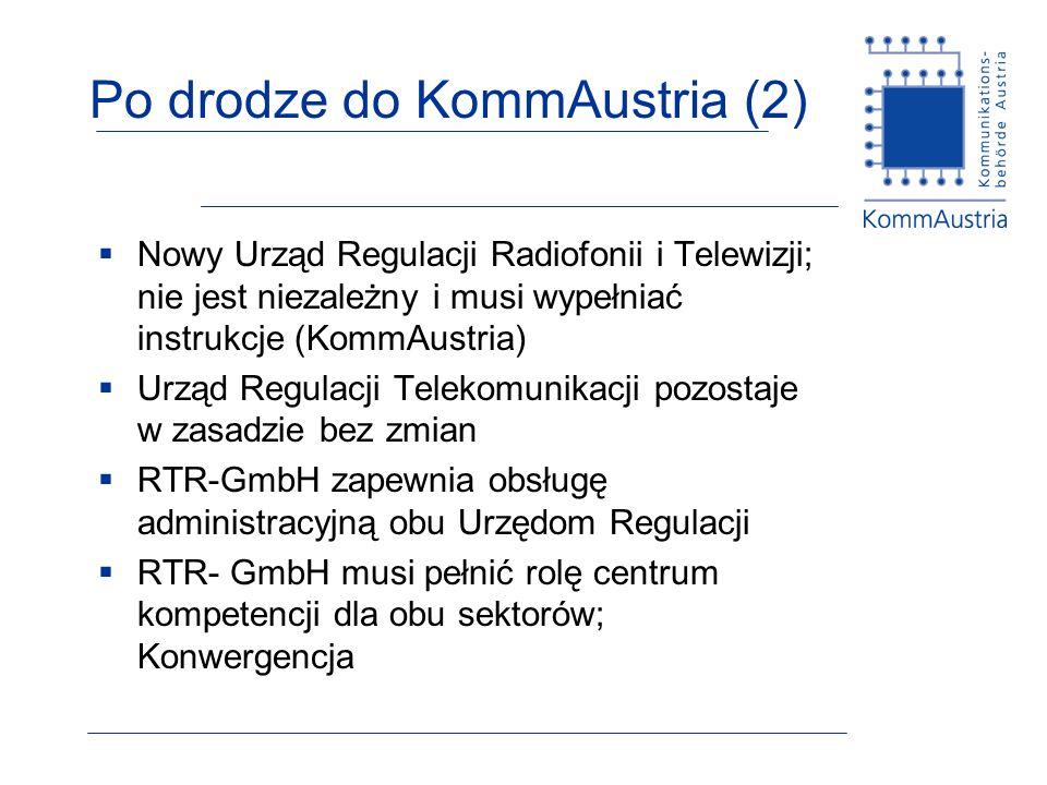 Po drodze do KommAustria (2) Nowy Urząd Regulacji Radiofonii i Telewizji; nie jest niezależny i musi wypełniać instrukcje (KommAustria) Urząd Regulacji Telekomunikacji pozostaje w zasadzie bez zmian RTR-GmbH zapewnia obsługę administracyjną obu Urzędom Regulacji RTR- GmbH musi pełnić rolę centrum kompetencji dla obu sektorów; Konwergencja