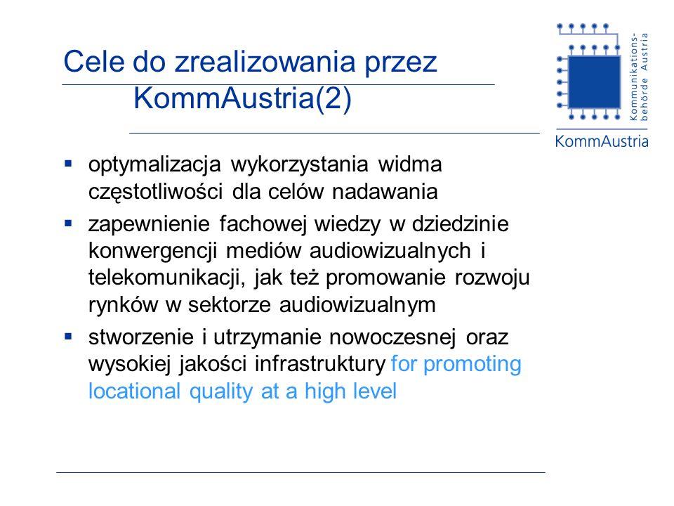 Cele do zrealizowania przez KommAustria(2) optymalizacja wykorzystania widma częstotliwości dla celów nadawania zapewnienie fachowej wiedzy w dziedzinie konwergencji mediów audiowizualnych i telekomunikacji, jak też promowanie rozwoju rynków w sektorze audiowizualnym stworzenie i utrzymanie nowoczesnej oraz wysokiej jakości infrastruktury for promoting locational quality at a high level