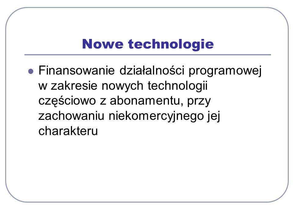 Nowe technologie Finansowanie działalności programowej w zakresie nowych technologii częściowo z abonamentu, przy zachowaniu niekomercyjnego jej chara