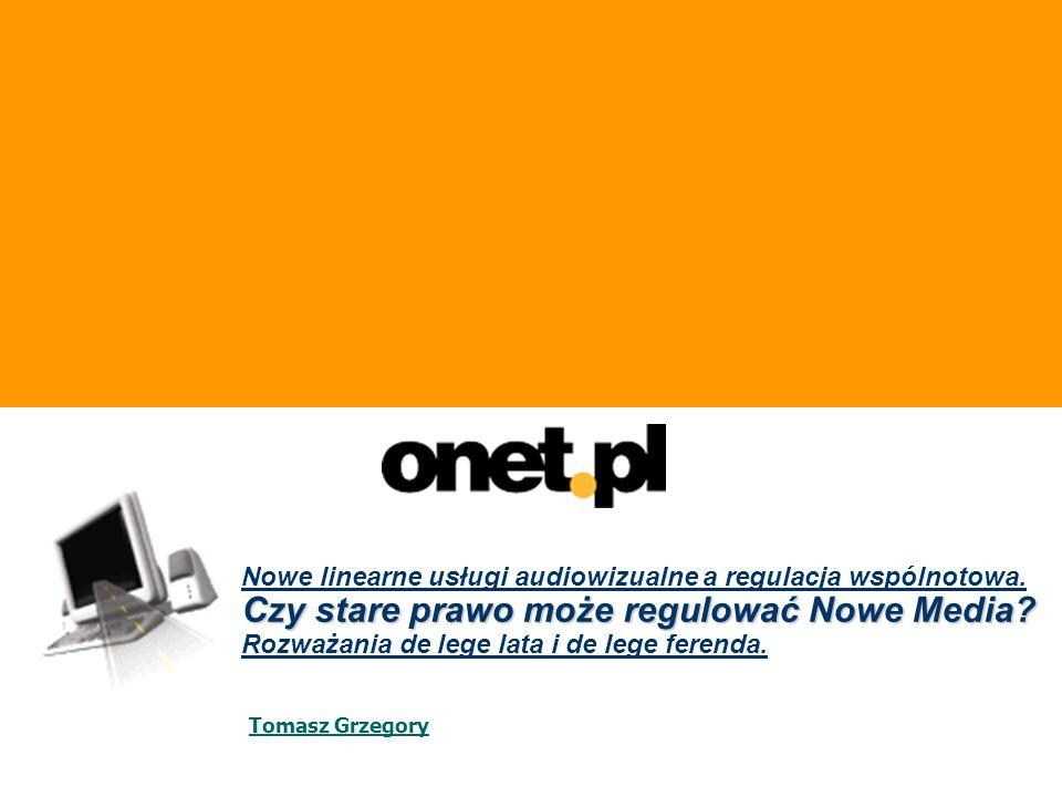 1 Czy stare prawo może regulować Nowe Media? Nowe linearne usługi audiowizualne a regulacja wspólnotowa. Czy stare prawo może regulować Nowe Media? Ro