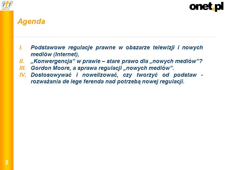2 Agenda I.Podstawowe regulacje prawne w obszarze telewizji i nowych mediów (Internet), II.Konwergencja w prawie – stare prawo dla nowych mediów? III.