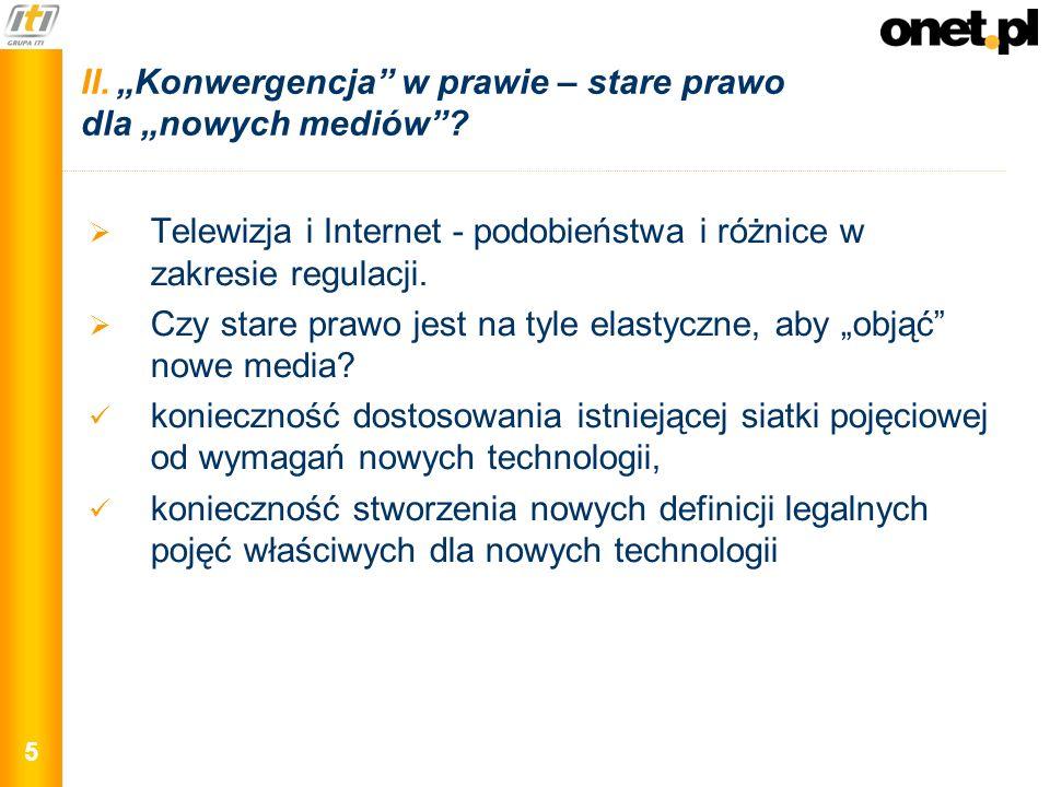 5 II. Konwergencja w prawie – stare prawo dla nowych mediów? Telewizja i Internet - podobieństwa i różnice w zakresie regulacji. Czy stare prawo jest
