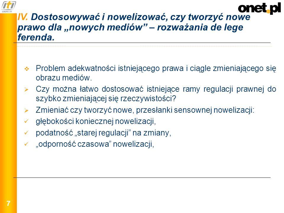 7 IV. Dostosowywać i nowelizować, czy tworzyć nowe prawo dla nowych mediów – rozważania de lege ferenda. Problem adekwatności istniejącego prawa i cią