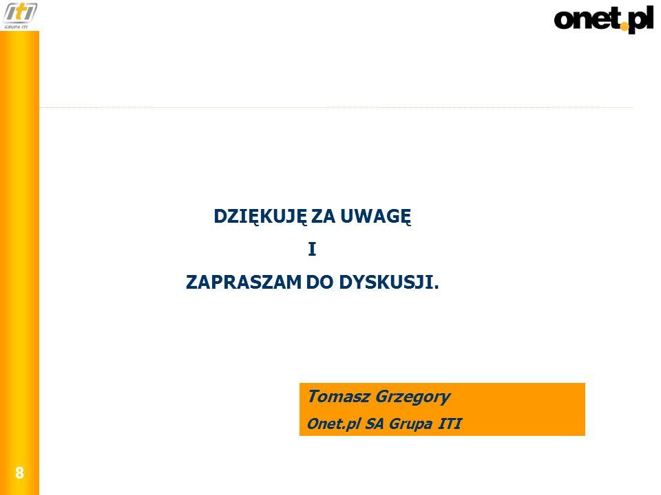 8 Tomasz Grzegory Onet.pl SA Grupa ITI DZIĘKUJĘ ZA UWAGĘ I ZAPRASZAM DO DYSKUSJI.