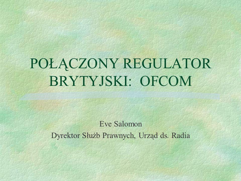 POŁĄCZONY REGULATOR BRYTYJSKI: OFCOM Eve Salomon Dyrektor Służb Prawnych, Urząd ds. Radia