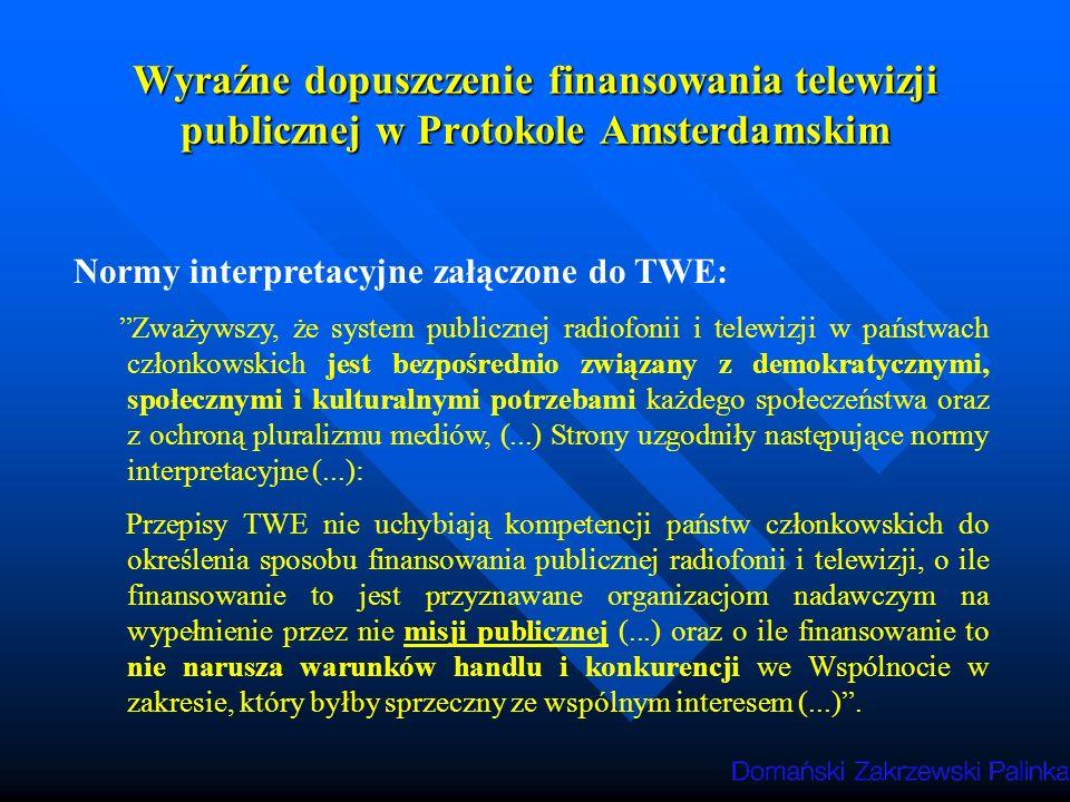 Wybór sposobu finansowania telewizji publicznej – na podstawie Wybór sposobu finansowania telewizji publicznej – na podstawie Komunikatu w sprawie udzielenia pomocy państwa dla RTV publicznej) Zależy wyłącznie od Państwa Członkowskiego (pkty 27 i 46 Komunikatu) Dopuszczalny jest system mieszanego finansowania (ang.