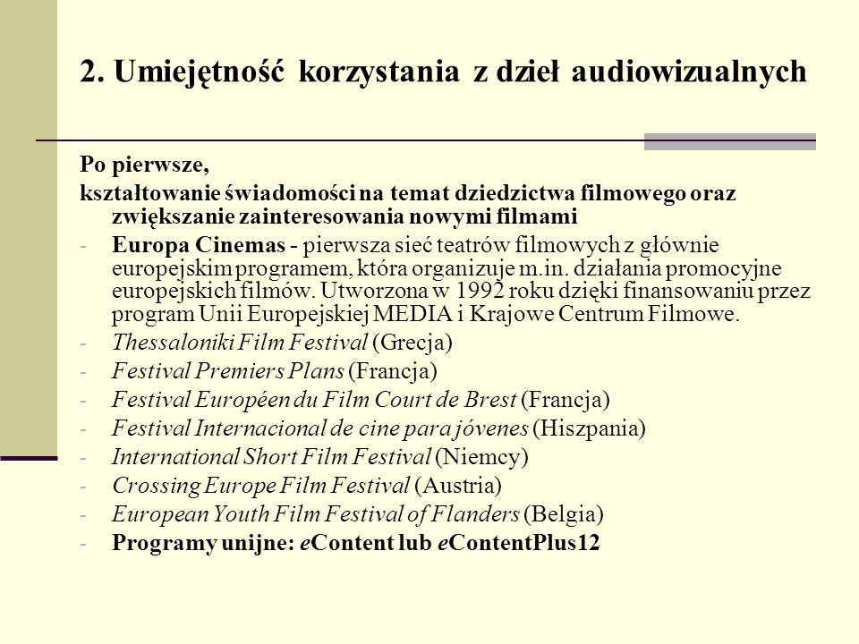 2. Umiejętność korzystania z dzieł audiowizualnych Po pierwsze, kształtowanie świadomości na temat dziedzictwa filmowego oraz zwiększanie zainteresowa