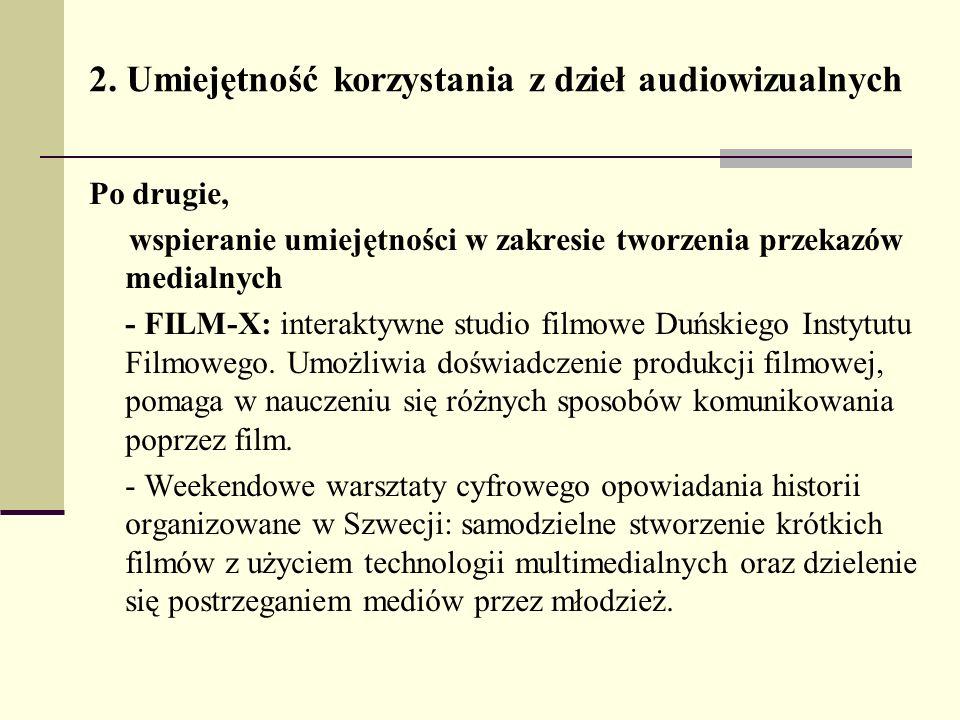 2. Umiejętność korzystania z dzieł audiowizualnych Po drugie, wspieranie umiejętności w zakresie tworzenia przekazów medialnych - FILM-X: interaktywne
