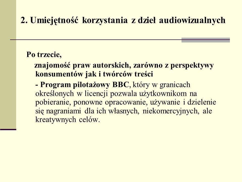 2. Umiejętność korzystania z dzieł audiowizualnych Po trzecie, znajomość praw autorskich, zarówno z perspektywy konsumentów jak i twórców treści - Pro