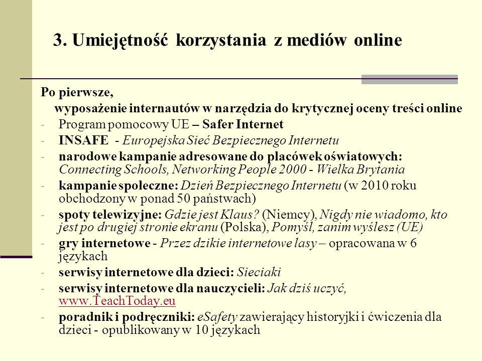 3. Umiejętność korzystania z mediów online Po pierwsze, wyposażenie internautów w narzędzia do krytycznej oceny treści online - Program pomocowy UE –