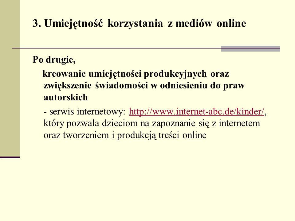 3. Umiejętność korzystania z mediów online Po drugie, kreowanie umiejętności produkcyjnych oraz zwiększenie świadomości w odniesieniu do praw autorski