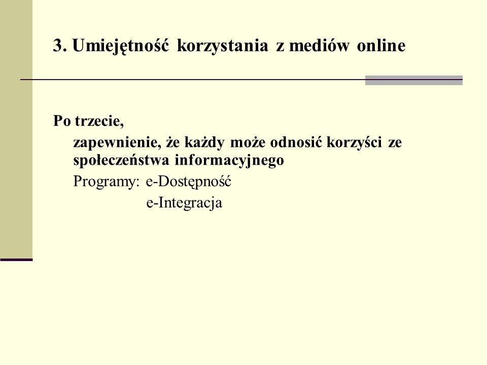 3. Umiejętność korzystania z mediów online Po trzecie, zapewnienie, że każdy może odnosić korzyści ze społeczeństwa informacyjnego Programy: e-Dostępn