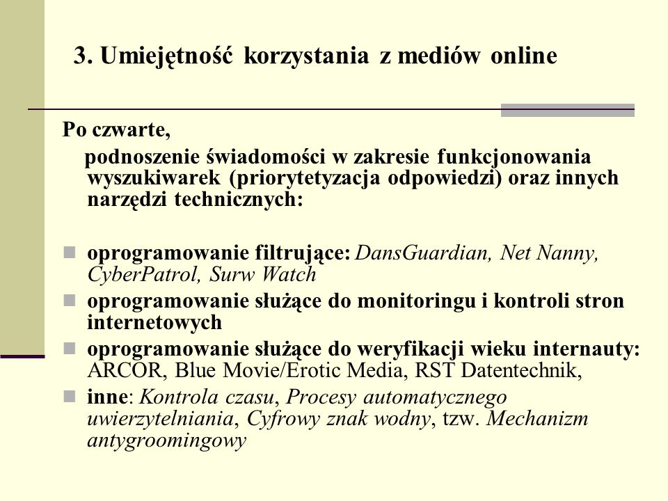 3. Umiejętność korzystania z mediów online Po czwarte, podnoszenie świadomości w zakresie funkcjonowania wyszukiwarek (priorytetyzacja odpowiedzi) ora