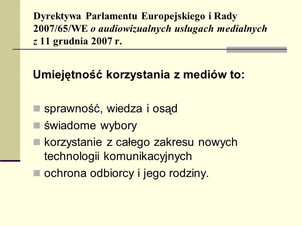 Dyrektywa Parlamentu Europejskiego i Rady 2007/65/WE o audiowizualnych usługach medialnych z 11 grudnia 2007 r. Umiejętność korzystania z mediów to: s
