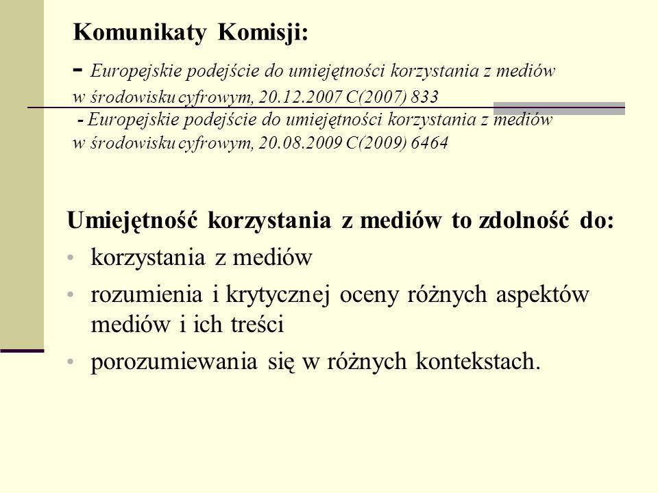 Komunikaty Komisji: - Europejskie podejście do umiejętności korzystania z mediów w środowisku cyfrowym, 20.12.2007 C(2007) 833 - Europejskie podejście