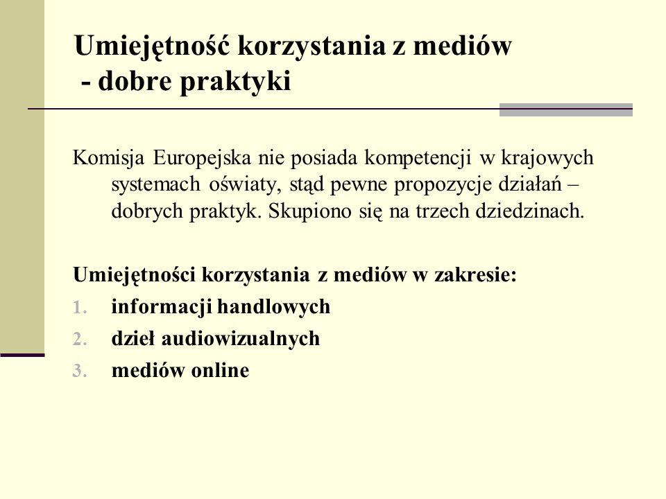 Umiejętność korzystania z mediów - dobre praktyki Komisja Europejska nie posiada kompetencji w krajowych systemach oświaty, stąd pewne propozycje dzia