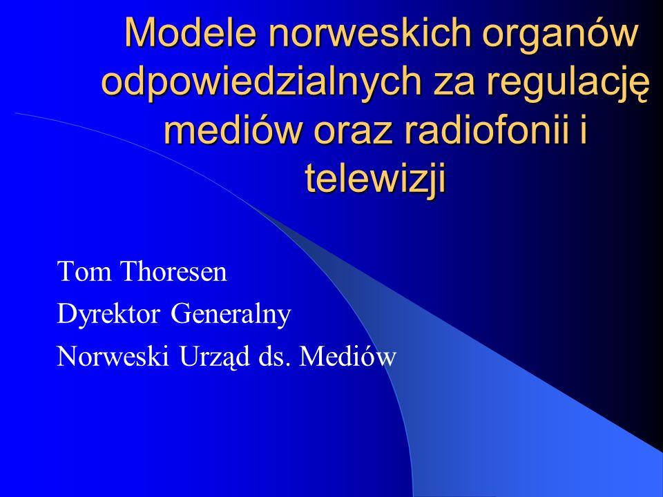Modele norweskich organów odpowiedzialnych za regulację mediów oraz radiofonii i telewizji Modele norweskich organów odpowiedzialnych za regulację mediów oraz radiofonii i telewizji Tom Thoresen Dyrektor Generalny Norweski Urząd ds.