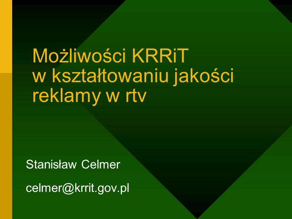 Możliwości KRRiT w kształtowaniu jakości reklamy w rtv Stanisław Celmer celmer@krrit.gov.pl