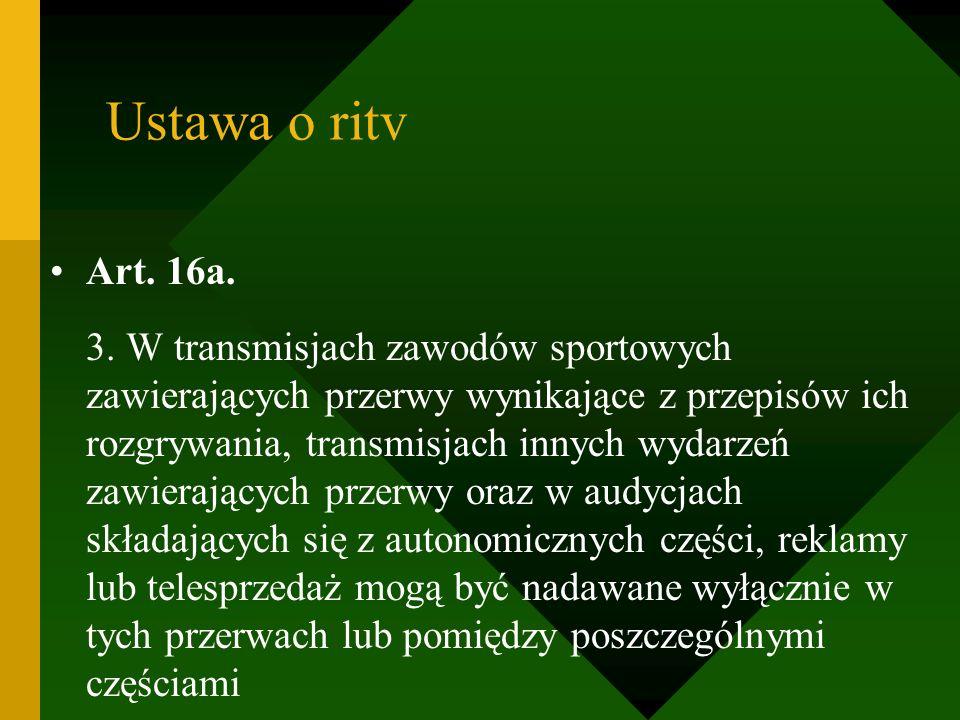 Ustawa o ritv Art. 16a. 3. W transmisjach zawodów sportowych zawierających przerwy wynikające z przepisów ich rozgrywania, transmisjach innych wydarze