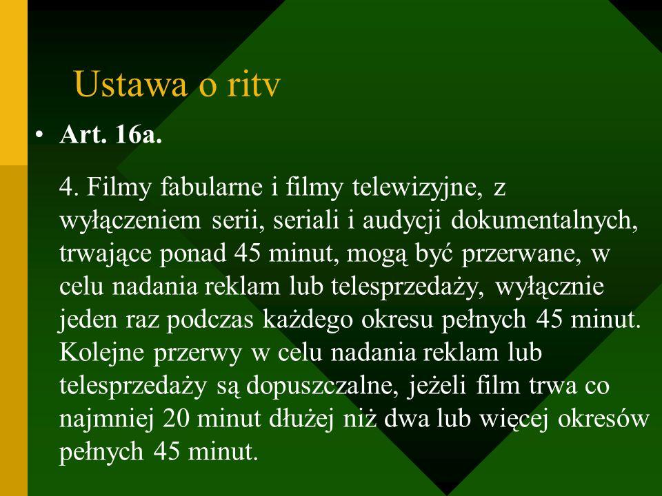 Ustawa o ritv Art. 16a. 4. Filmy fabularne i filmy telewizyjne, z wyłączeniem serii, seriali i audycji dokumentalnych, trwające ponad 45 minut, mogą b