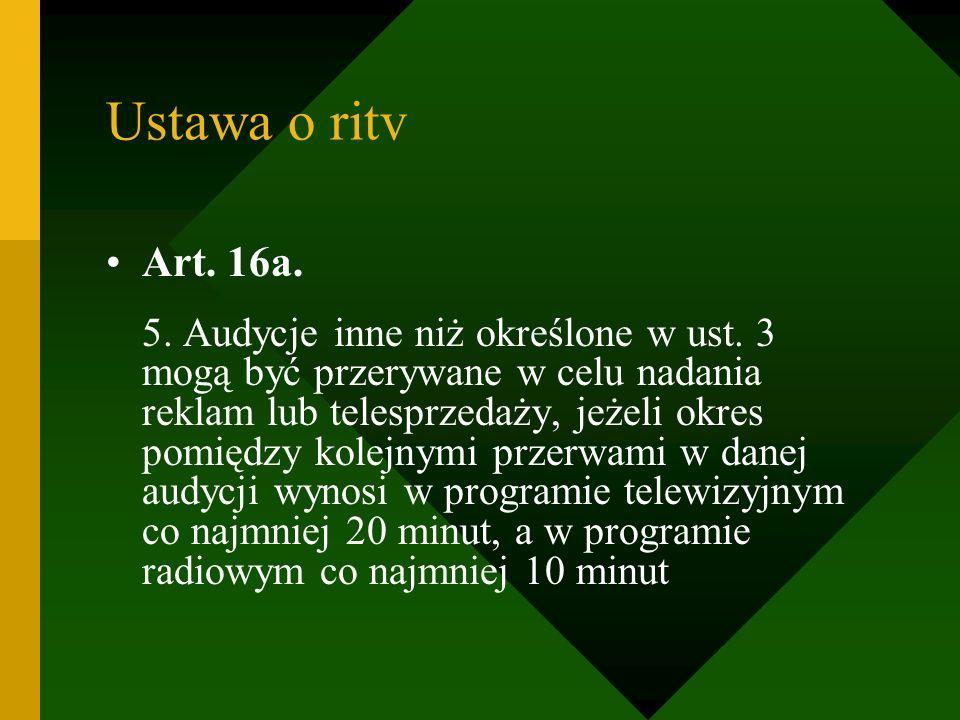 Ustawa o ritv Art. 16a. 5. Audycje inne niż określone w ust. 3 mogą być przerywane w celu nadania reklam lub telesprzedaży, jeżeli okres pomiędzy kole