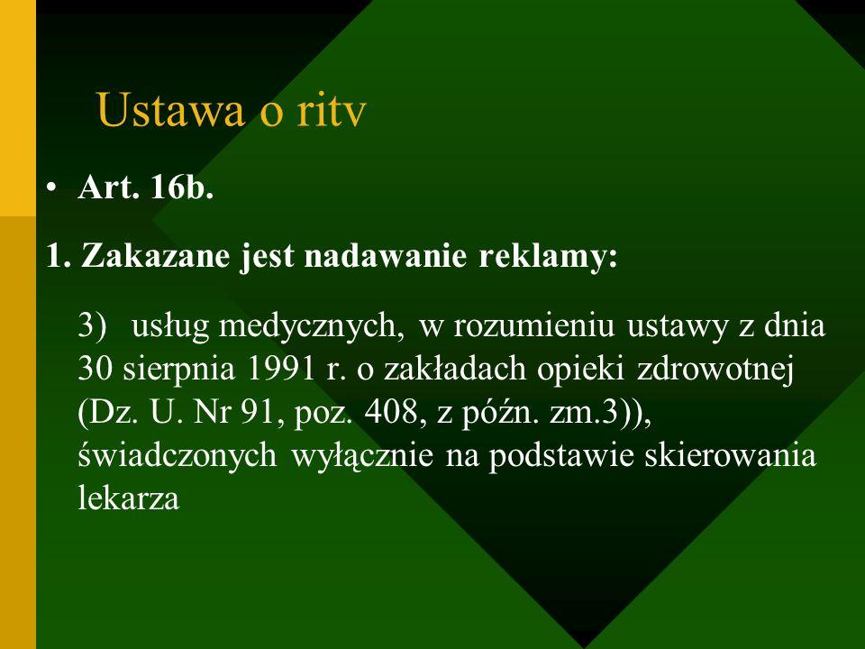 Ustawa o ritv Art. 16b. 1. Zakazane jest nadawanie reklamy: 3)usług medycznych, w rozumieniu ustawy z dnia 30 sierpnia 1991 r. o zakładach opieki zdro