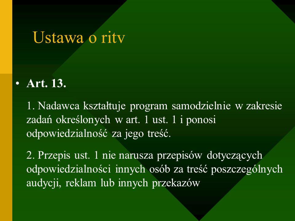 Ustawa o ritv Art. 13. 1. Nadawca kształtuje program samodzielnie w zakresie zadań określonych w art. 1 ust. 1 i ponosi odpowiedzialność za jego treść