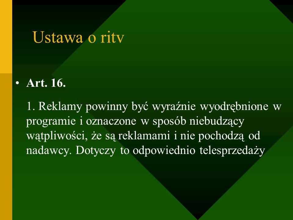 Ustawa o ritv Art. 16. 1. Reklamy powinny być wyraźnie wyodrębnione w programie i oznaczone w sposób niebudzący wątpliwości, że są reklamami i nie poc