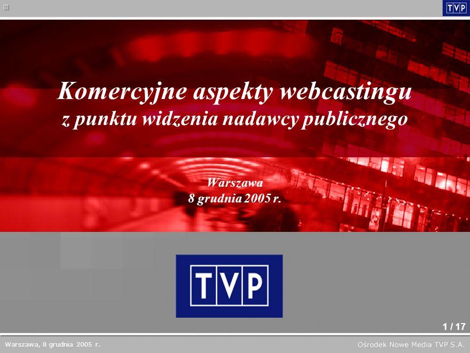 1 / 17 Komercyjne aspekty webcastingu z punktu widzenia nadawcy publicznego Warszawa 8 grudnia 2005 r.