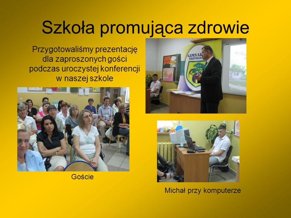 Szkoła promująca zdrowie Przygotowaliśmy prezentację dla zaproszonych gości podczas uroczystej konferencji w naszej szkole Michał przy komputerze Gośc