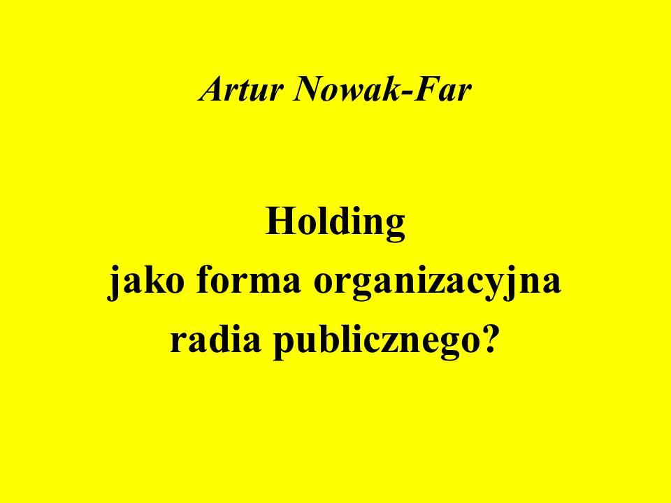 Artur Nowak-Far Holding jako forma organizacyjna radia publicznego?