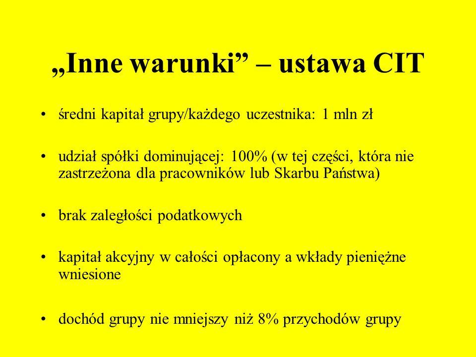 Inne warunki – ustawa CIT średni kapitał grupy/każdego uczestnika: 1 mln zł udział spółki dominującej: 100% (w tej części, która nie zastrzeżona dla p