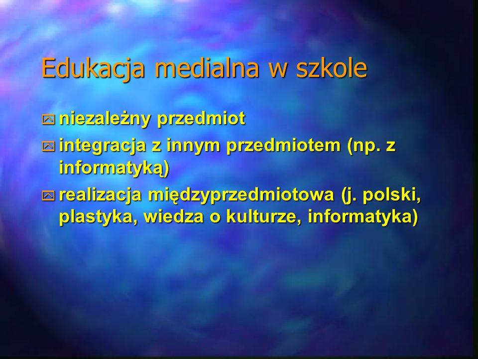 Edukacja medialna w szkole niezależny przedmiot niezależny przedmiot integracja z innym przedmiotem (np. z informatyką) integracja z innym przedmiotem