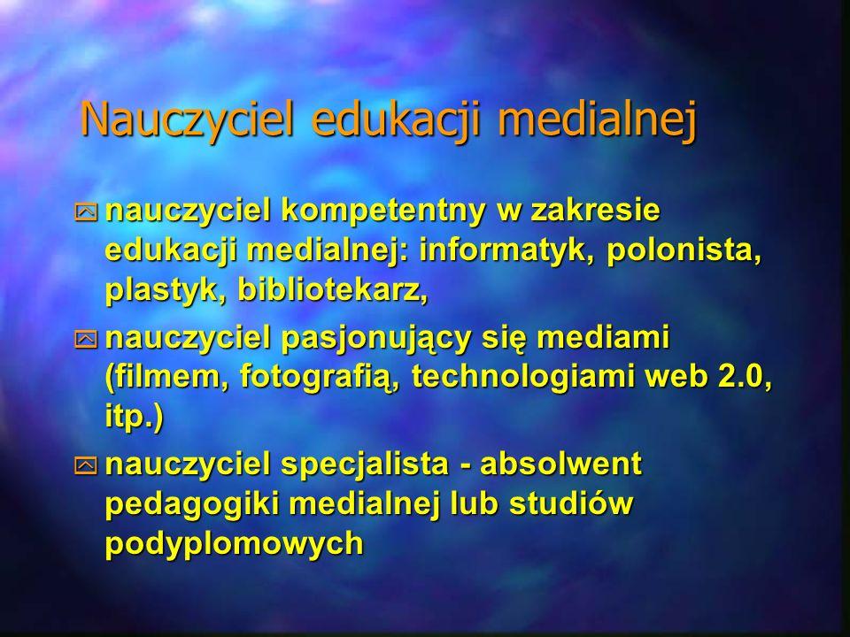Nauczyciel edukacji medialnej nauczyciel kompetentny w zakresie edukacji medialnej: informatyk, polonista, plastyk, bibliotekarz, nauczyciel kompetent