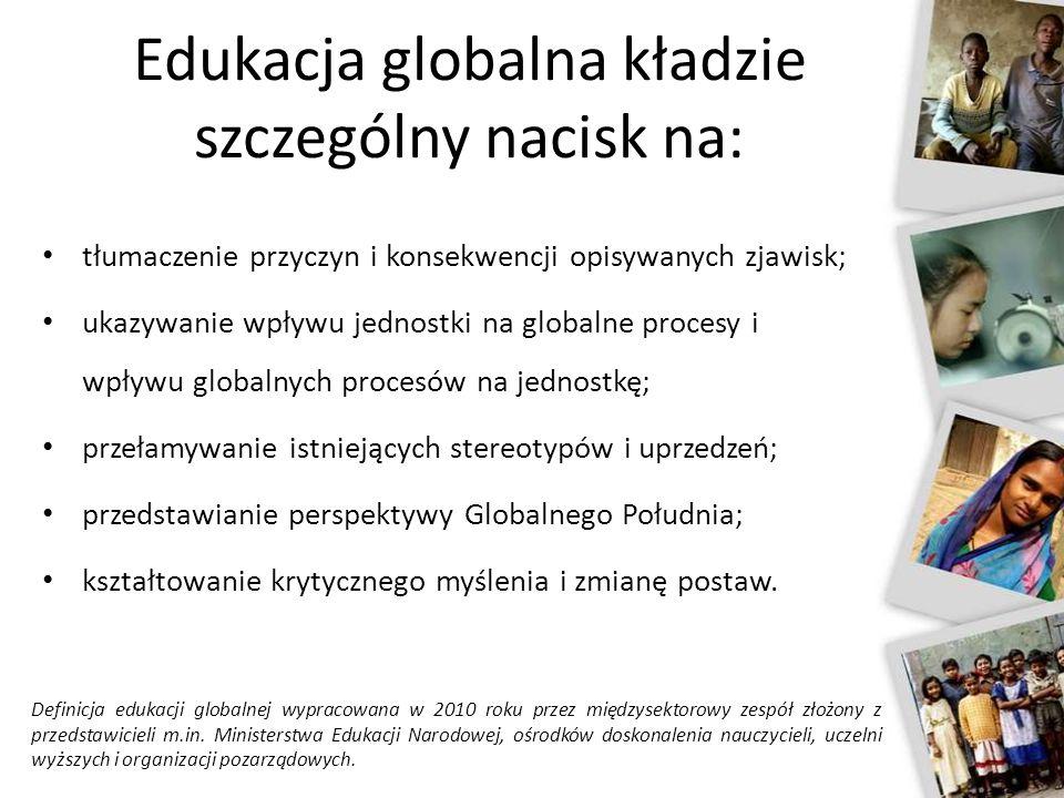 tłumaczenie przyczyn i konsekwencji opisywanych zjawisk; ukazywanie wpływu jednostki na globalne procesy i wpływu globalnych procesów na jednostkę; pr