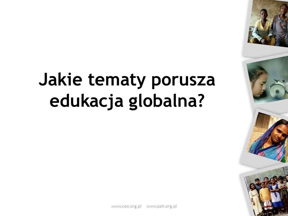 Jakie tematy porusza edukacja globalna? www.ceo.org.pl www.pah.org.pl
